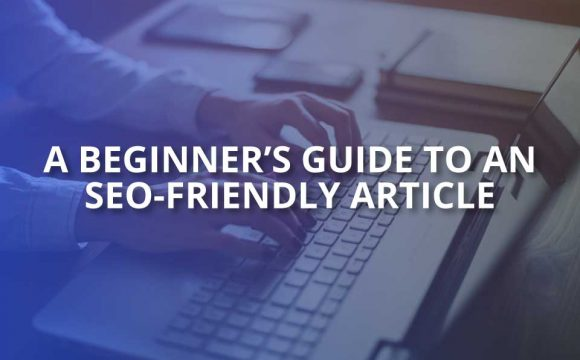 a beginners guide to an seo friendly article