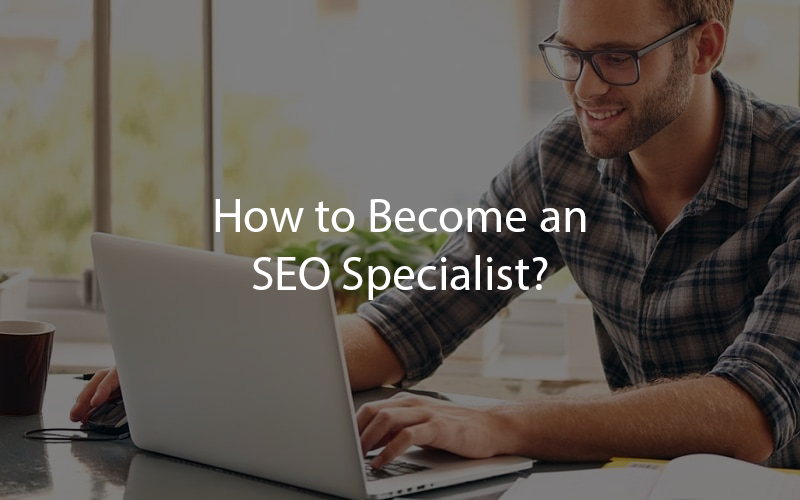 How to Become an SEO Specialist