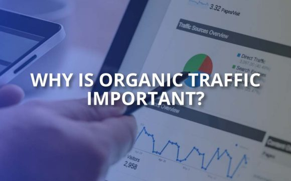 why is organic traffic important