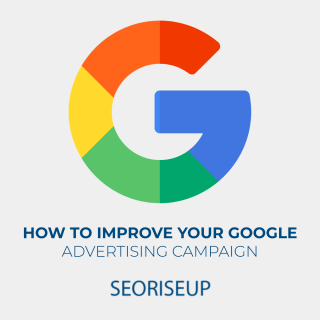 how to improve your google advertising campaign