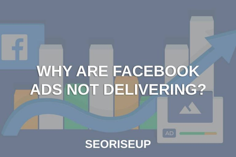 Why Are Facebook Ads Not Delivering?